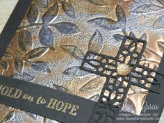 Close up view of the tarnished foil technique. Video tutorial and pictures include. Hold on to Hope by Stampin' Up!