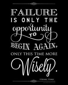 Failure is only the opportunity to begin again. Only this time more wisely. #quotes #inspiration