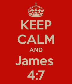 KEEP CALM AND James  4:7