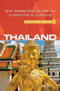 Culture Smart! Thailand: The Essential Guide to Customs & Culture