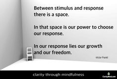 Between stimulus and response there is a space. In that space is our power to choose our response. In our response lies our growth and our freedom. -Victor Frankl Share if you agree. Mindfulness Training, No Response, Freedom, Eyes, Space, Liberty, Floor Space, Political Freedom, Cat Eyes