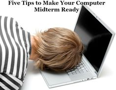 Getting your computer or laptop ready for the midterm crunch is one way to alleviate some of the stress to come. Here are some tips