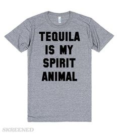 Tequila Is My Spirit Animal | Tequila is my spirit animal.  Also available in other styles and colors. #Skreened