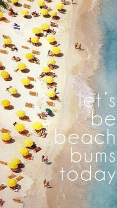 let's be beach bums today - 50 Warm and Sunny Beach Therapy Quotes - Style Estate -