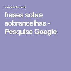 frases sobre sobrancelhas - Pesquisa Google