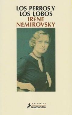 """Más vale conocido que malo por conocer. Me ahorra tiempo y escapo a la austera  mirada de la bibliotecaria, a quién le pido disculpas por tardar tanto. Y así me encontré con esta novela, porque conocía a la autora. Elegí bien cuando me decidí por """"Los perros y los lobos"""" de Irène Némirovsky.  Ucrania y París son los escenarios para el romance de dos chicos judíos."""