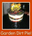 Garden Dirt Pie! (Trust us, it tastes better than it sounds!)