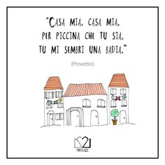 """""""Casa mia, casa mia per piccina che tu sia tu mi sembri una badia"""" (proverbio)"""