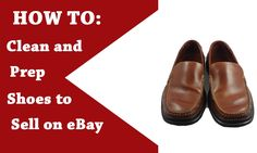 Selling Shoes on eBay: How to Clean and Polish Shoes   Prepare Shoes for...