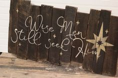 Wise Men Still Seek Him rustic, wooden sign made from reclaimed pallet wood Copy
