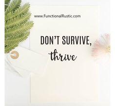 Don't survive thrive. www.FunctionalRustic.com #quote #quoteoftheday #motivation #inspiration #diy #functionalrustic #homestead #rustic #pallet #pallets #rustic #handmade #craft #tutorial #michigan #puremichigan #storage #repurpose #recycle #decor #country #duck #muscovy #barn #strongwoman #success #goals #dryden #salvagedwood #livingedge #smallbusiness #smallbusinessowner #puremichigan #yogi #yoga