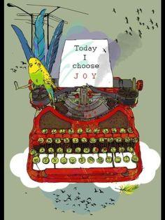 """Today I choose JOY"""