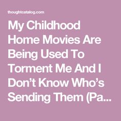 My Childhood Home Movies Are Being Used To Torment Me And I Don't Know Who's Sending Them (Part 1)   Thought Catalog
