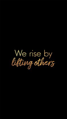 We Rise By Lifting Others. Helping Others Quotes. Rise Quotes, Quotes To Live By, Positive Quotes, Motivational Quotes, Inspirational Quotes, Helping Others Quotes, Gold Quotes, Art Quotes, Quotable Quotes