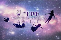 Peter Pan- To live would be an awfully big adventure ♥
