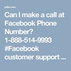 Can I make a call at Facebook Phone Number? 1-888-514-9993 #Facebook customer support #Facebook customer support number #Facebook support #Facebook support phone number Our Facebook team's expert will offer you the best following services, all you need to do is to make a call at Facebook Phone Number1-888-514-9993:- Use Facebook messenger on iPhone. Experts can be contacted at anytime. Get help from anywhere. For more visit us our website…