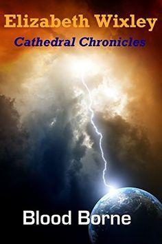 Blood Borne: Cathedral Chronicles by Elizabeth Wixley, http://www.amazon.com/dp/B00IJXSGZQ/ref=cm_sw_r_pi_dp_EO5Cub0EG33P0