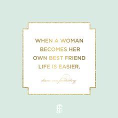 """When a woman becomes her own best friend, life is easier."" - Diane Von Furstenberg"