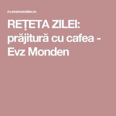 REȚETA ZILEI: prăjitură cu cafea - Evz Monden Fashion, Moda, Fashion Styles, Fasion