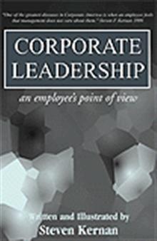 Corporate Leadership  An employee's point of view  By Steven Kernan