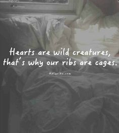 hearts are wild creatures ♡ - nice to think about as a quote for a tattoo Motivacional Quotes, Quotable Quotes, Words Quotes, Great Quotes, Quotes To Live By, Funny Quotes, Inspirational Quotes, Clever Quotes, Daily Quotes