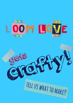 Loom Love Gets Crafty! What Should We Make?