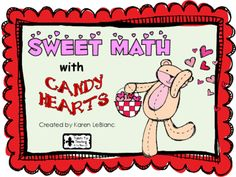 SWEET MATH with CANDY HEARTS from kgl925 from kgl925 on TeachersNotebook.com (20 pages)  - Using candy hearts to sort, pattern, tally, graph, estimate, add, subtract, compare, make arrays, and create fractions