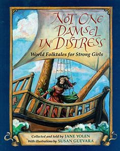 Not One Damsel in Distress: World Folktales for Strong Gi...
