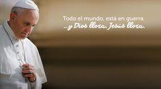 Papa Francisco: Jesús llora por el mundo que mata y no comprende la paz