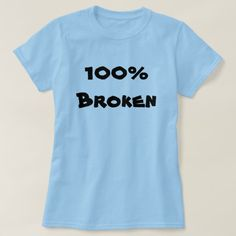 Show to the world with this blue t-shirt that you are broken. You can also customize this product to change the text, font type and text color. Types Of T Shirts, Simple Shirts, Simple Style, Funny Tshirts, Shirt Style, Fitness Models, Womens Fashion, Casual, Mens Tops