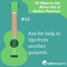 Guitar Practice Tip 45: Ask for help or tips from another guitarist. http://takelessons.com/blog/50-things-to-improve-your-guitar-practice-z01?utm_source=social&utm_medium=blog&utm_campaign=pinterest