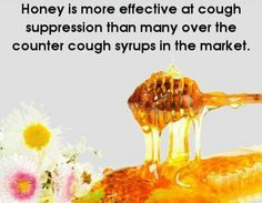 Honey for coughs:  1 teaspoon honey, two teaspoon lemon juice. Warm it up a little. That's all!   You can also just take two teaspoons of honey by itself if you have no lemons or add it to some tea