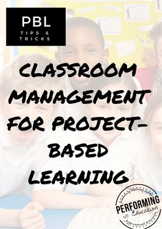 Classroom Management Project-based Learning  --Very nice! Re-read when start lesson planning.