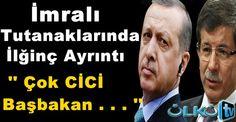 İmralı Tutanaklarında İlğinç Ayrıntılar '' Çok CİCİ Başbakan Vara . . . ''