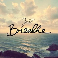 Just Breathe ...