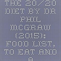 The 20/20 Diet by Dr. Phil McGraw (2015): Food list, to eat and avoid