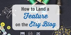 How to Land a Feature on the Etsy Blog  If you've read Tim's awesomeGuide to Creating a Marketing...