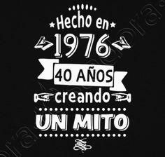 Camiseta 40 años creando un mito. 1976 - nº 1169328 - Camisetas latostadora Birthday Cake For Husband, Man Birthday, Happy Birthday, Birthday Ideas, Baby Party, I Party, Party Time, Party Ideas, 50th Party