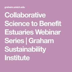Collaborative Science to Benefit Estuaries Webinar Series | Graham Sustainability Institute Sea Level Rise, Applied Science, Great Lakes, Lessons Learned, Training Programs, Graham, Sustainability, Benefit, Workout Programs