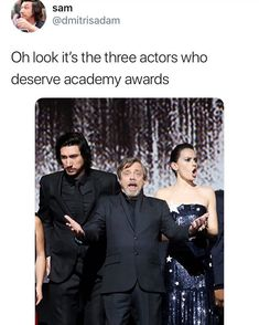 Especially Adam Driver. But they'll never get them, because Star Wars isn't high brow enough. Yet another reason I have no regard for the Academy Awards.