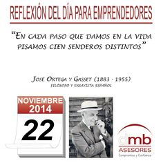 Reflexiones para Emprendedores 22/11/2014 http://es.wikipedia.org/wiki/Jos%C3%A9_Ortega_y_Gasset     #Emprendedores #Emprendedurismo #Entrepreneurship #Frases #Citas