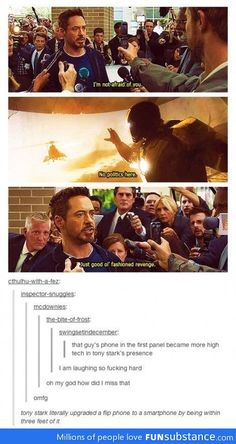 Phone upgrade in Tony Stark's presence, because he's that technologically awesome.