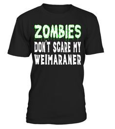 "# Zombies Don't Scare My Weimaraner Halloween T-Shirt .  Special Offer, not available in shops      Comes in a variety of styles and colours      Buy yours now before it is too late!      Secured payment via Visa / Mastercard / Amex / PayPal      How to place an order            Choose the model from the drop-down menu      Click on ""Buy it now""      Choose the size and the quantity      Add your delivery address and bank details      And that's it!      Tags: Funny Weimaraner dog shirt for…"