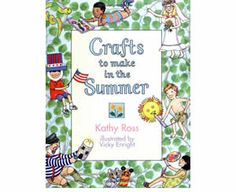 Crafts to Make in Summer by Kathy Ross. Summer craft books for kids.