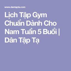 Lịch Tập Gym Chuẩn Dành Cho Nam Tuần 5 Buổi | Dân Tập Tạ