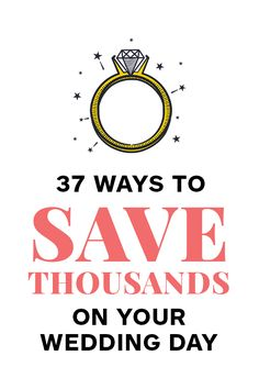 37 Ways to SAVE THOUSANDS on Your Wedding Day!