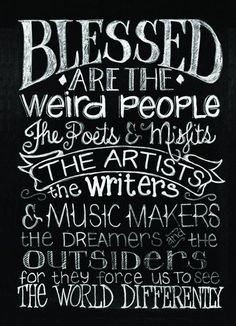 Blessed Are The Weird People.