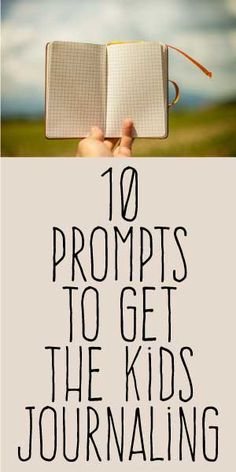 10 Prompts To Get The Kids Journaling