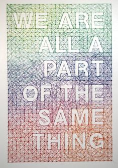 We are all a Part of the Same Thing | { dominique falla }