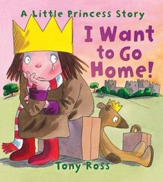 I Want to Go Home! (My Little Princess) by Tony Ross
